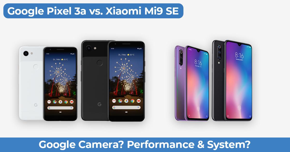 Google Pixel 3a vs  Xiaomi Mi 9 / SE