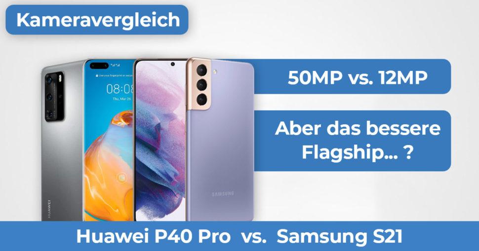 Samsung S21 Huawei P40 Pro Kameravergleich Banner