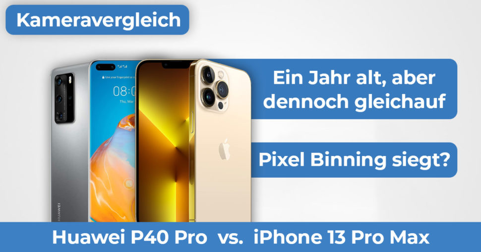Huawei P40 Pro vs iPhone 13 Pro Max Kameravergleich Banner